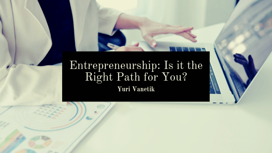 Entrepreneurship: Is it the Right Path for You?