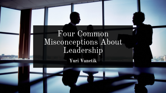 Four Common Misconceptions About Leadership