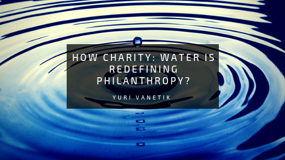 How Charity: Water is Redefining Philanthropy