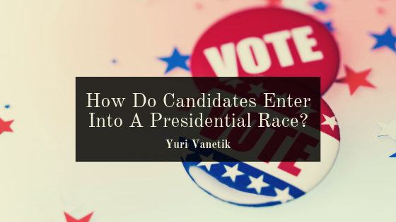 How Do Candidates Enter Into A Presidential Race?