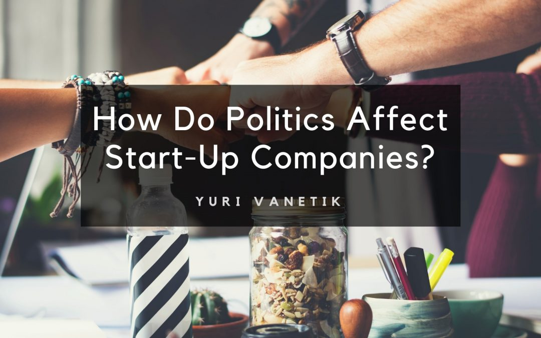 How Do Politics Affect Start-Up Companies?
