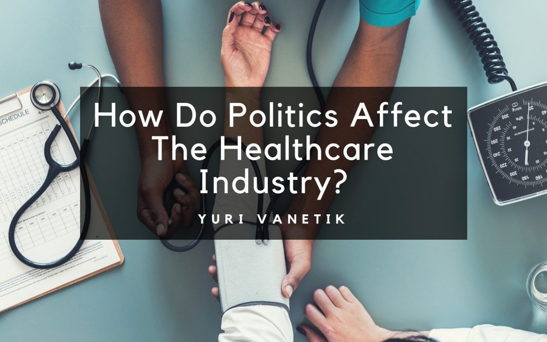 How Do Politics Affect The Healthcare Industry?