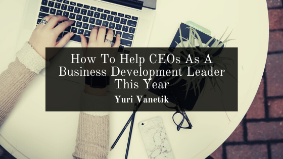 How To Help CEOs As A Business Development Leader This Year