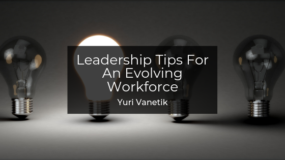 Leadership Tips For An Evolving Workforce