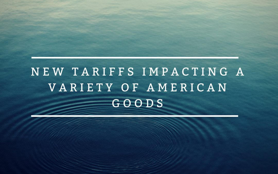 New Tariffs Impacting a Variety of American Goods