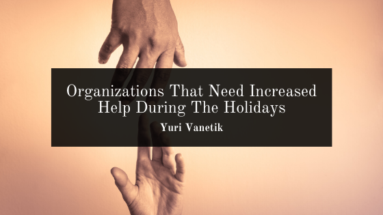 Organizations That Need Increased Help During The Holidays