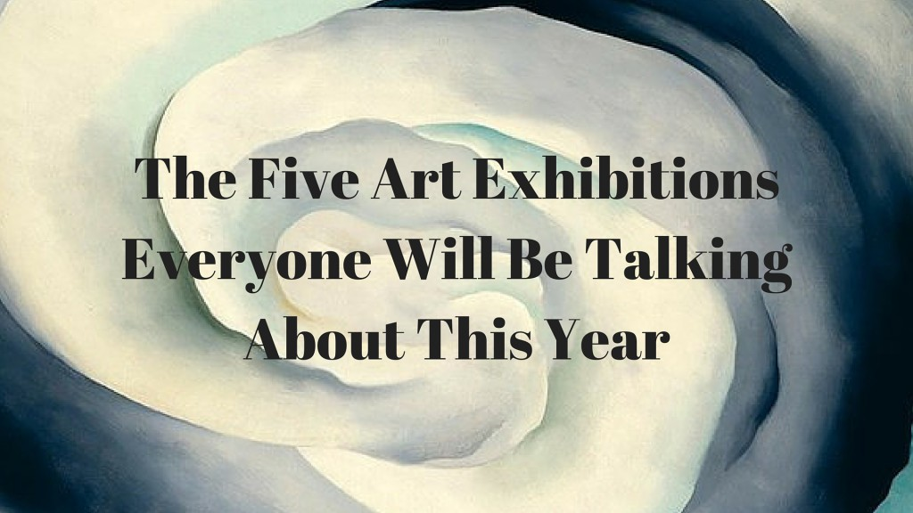 The Five Art Exhibitions Everyone Will Be Talking About This Year