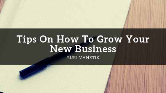 Tips On How To Grow Your New Business