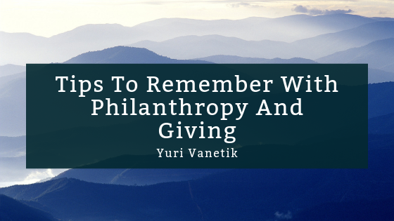 Tips To Remember With Philanthropy And Giving