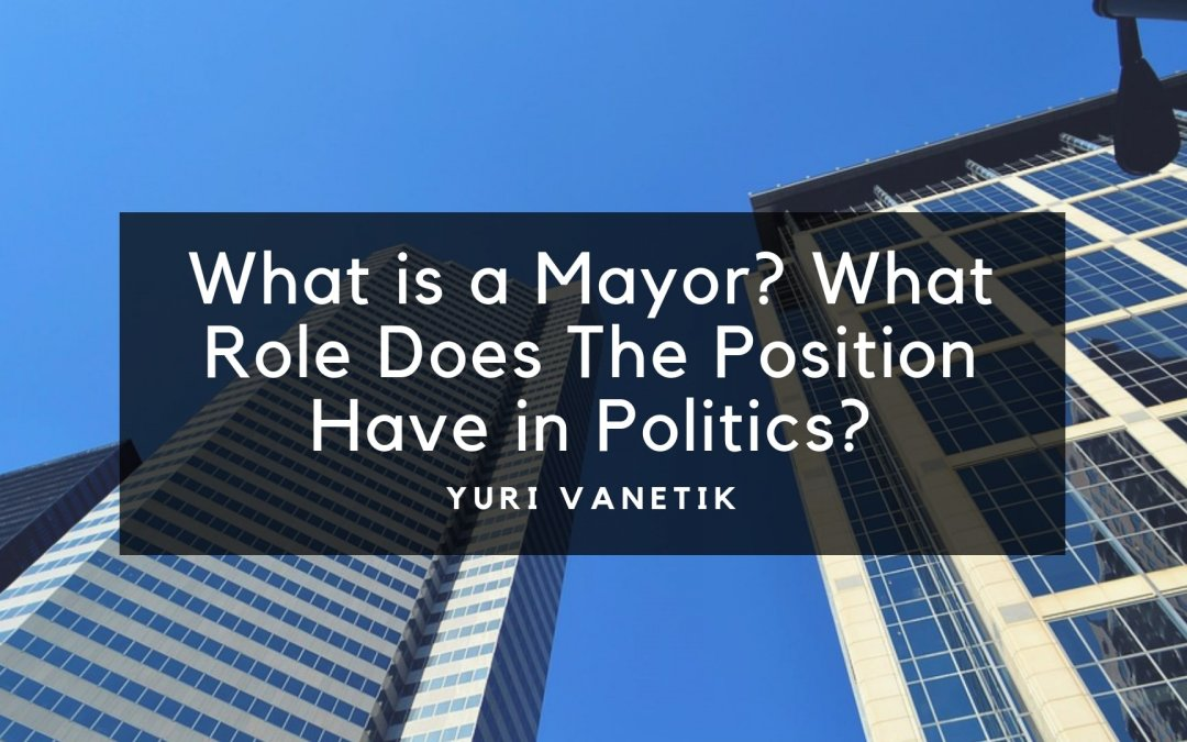 What is a Mayor? What Role Does The Position Have in Politics?