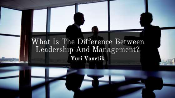 What Is The Difference Between Leadership And Management?