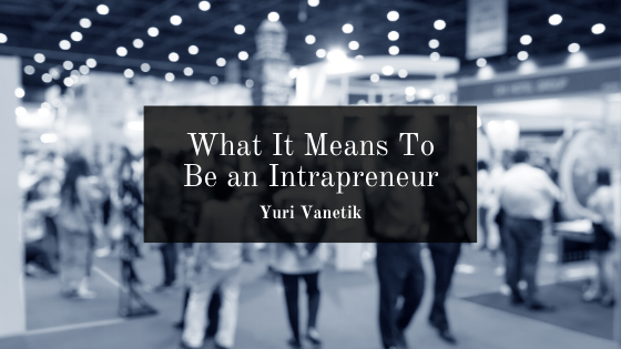 What It Means To Be An Intrapreneur