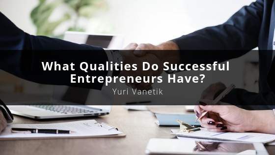 What Qualities Do Successful Entrepreneurs Have?