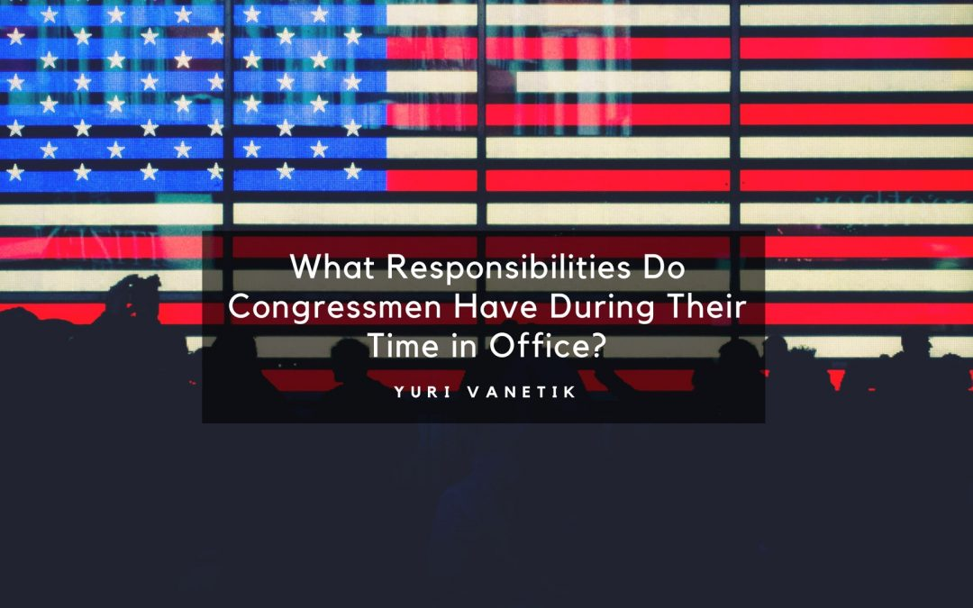 What Responsibilities Do Congressmen Have During Their Time in Office?