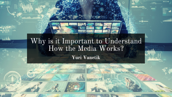 Why is it Important to Understand How the Media Works?