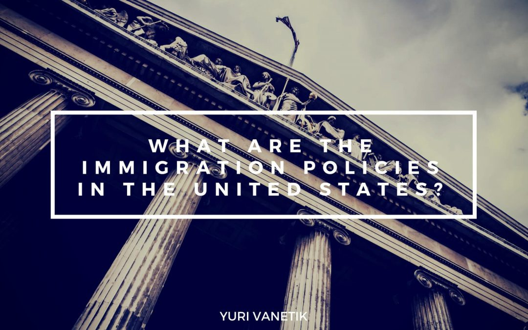 What Are The Immigration Policies In The United States?