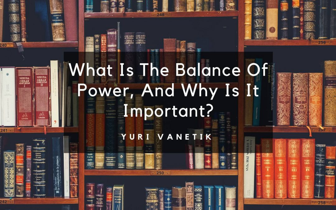What Is The Balance Of Power, And Why Is It Important?