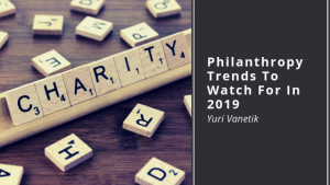 Philanthropy Trends To Watch For In 2019, Yuri Vanetik