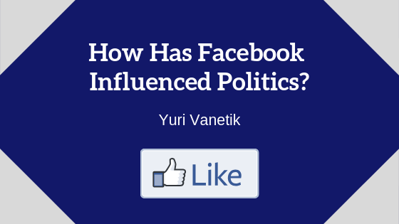 How Has Facebook Influenced Politics?
