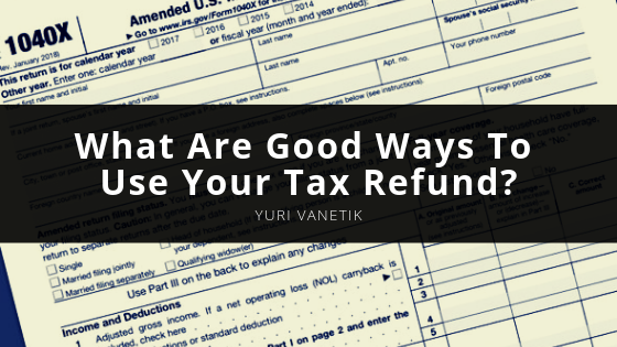 Tips On How To Use Your 2019 Tax Refund
