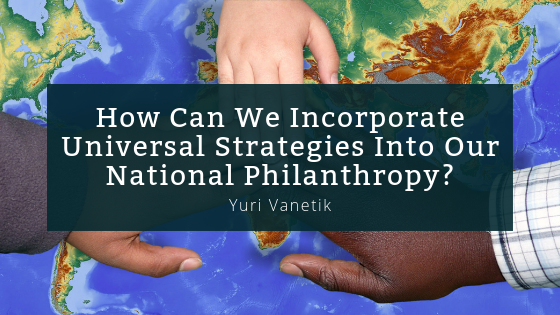 How Can We Incorporate Universal Strategies Into Our National Philanthropy?