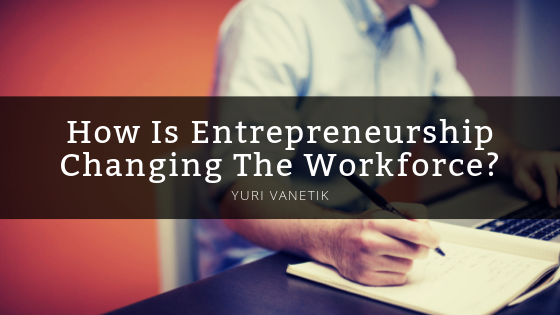 How is Entrepreneurship Changing Our Workforce?