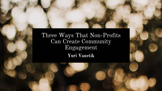 Three Ways That Non-Profits Can Create Community Engagement