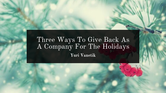 Three Ways To Give Back As A Company For The Holidays