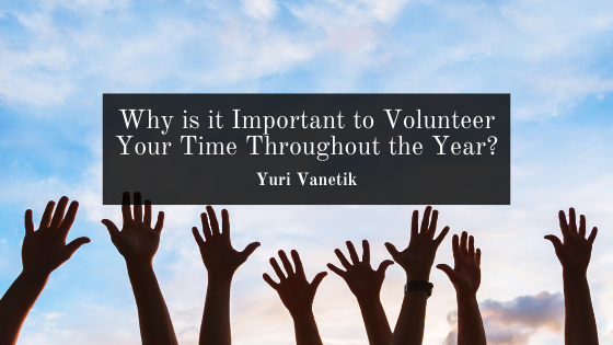 Why is it Important to Volunteer Your Time Throughout the Year?