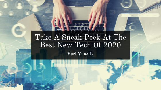 Take A Sneak Peek At The Best New Tech Of 2020