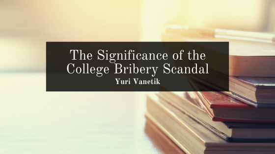 The Significance of the College Bribery Scandal