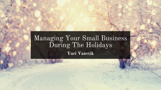 Managing Your Small Business During The Holidays