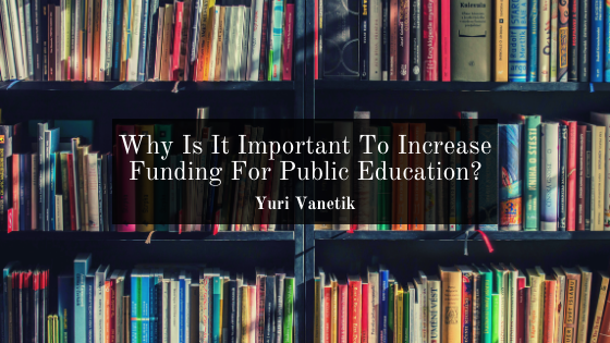 Why Is It Important To Increase Funding For Public Education?