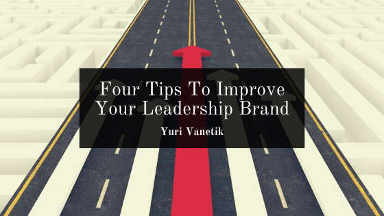 Four Tips To Improve Your Leadership Brand