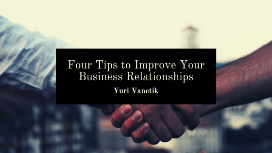 Four Tips to Improve Your Business Relationships