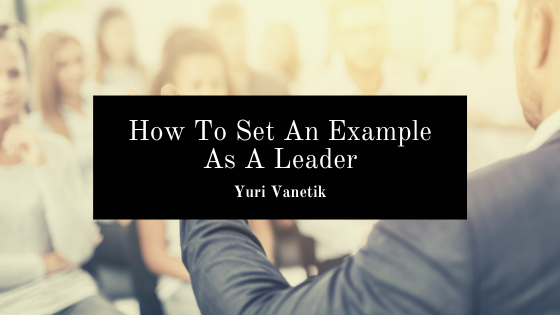 How To Set An Example As A Leader